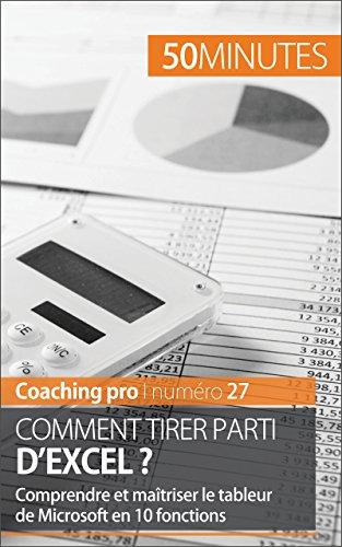 Comment tirer parti d'Excel ?: Comprendre et maîtriser le tableur de Microsoft en 10 fonctions (Coaching pro t. 27) par Priscillia Mommens-Valenduc