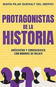 Protagonistas de la Historia: Anécdotas y curiosidades con nombre de mujer par  Maria Pilar Queralt del Hierro
