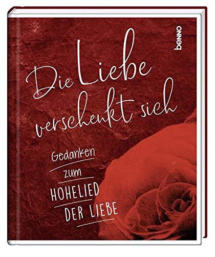 Geschenkbuch »Die Liebe verschenkt sich«: Gedanken zum Hohelied der Liebe