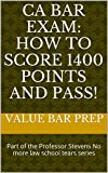 CA Bar Exam: How To Score 1400 Points And Pass! LOOK INSIDE (Prime Members Can Read Free): law school, The Mathematical knowledge that passes the tough CA bar now