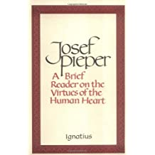 A Brief Reader on the Virtues of the Human Heart by Josef Pieper (1991-12-01)