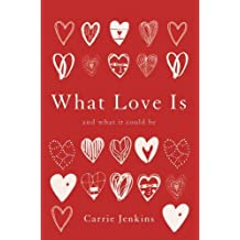 What Love Is: And What It Could Be