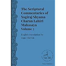 The Scriptural Commentaries of Yogiraj Sri Sri Shyama Charan Lahiri Mahasaya Volume 3