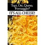 Tupi, Ost, Queso, Formaggio? It's all cheese! (English Edition)