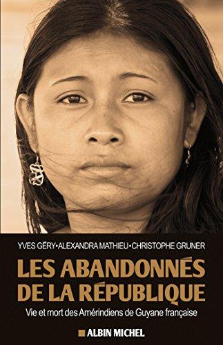 Les Abandonnés de la République : Vie et mort des Amérindiens de Guyane française (A.M. SOCIETE) par Alexandra Mathieu