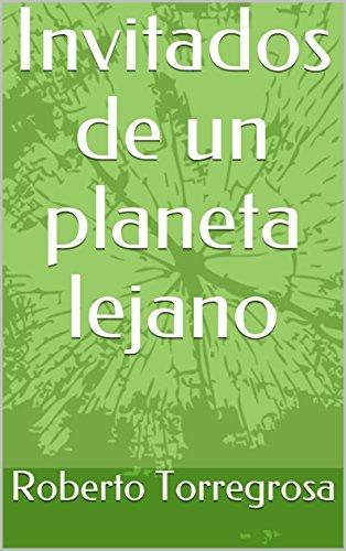 Invitados de un planeta lejano por Roberto Torregrosa
