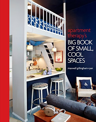 Apartment Therapy's Big Book Of Small, Cool Spaces por Maxwell Gillingham-Ryan