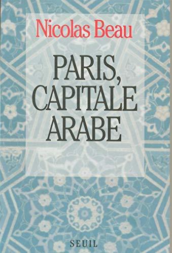 Paris, capitale arabe par Nicolas Beau