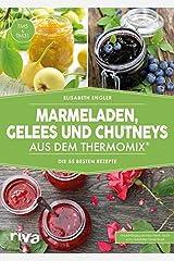 Marmeladen, Gelees und Chutneys aus dem Thermomix®: Die 55 besten Rezepte Taschenbuch