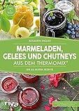Marmeladen, Gelees und Chutneys aus dem Thermomix: Die 55 besten Rezepte