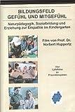 Bildungsfeld Gefühl und Mitgefühl - Naturpädagogik, sozialbildung und Erziehung zur Empathie im Kindergarten [Alemania] [DVD]