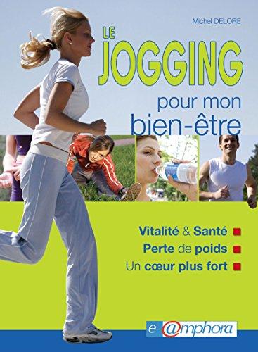 Le jogging pour mon bien-être: Vitalité et santé - Perte de poids - Un coeur plus fort (ARTICLES SANS C) par Michel Delore
