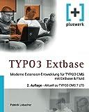 TYPO3 Extbase: Moderne Extensionentwicklung für TYPO3 CMS mit Extbase & Fluid