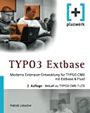 TYPO3 Extbase: Moderne Extensionentwicklung für TYPO3 CMS mit Extbase &