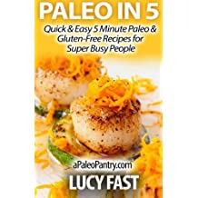 Paleo in 5: Quick & Easy 5 Minute Paleo & Gluten-Free Recipes for Super Busy People (Paleo Diet Solution Series) by Lucy Fast (2014-08-27)