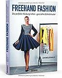 Freehand Fashion: Die perfekte Kleidung nähen - ganz ohne Schnittmuster