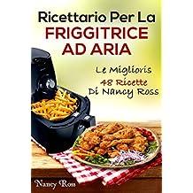 Ricettario Per La Friggitrice Ad Aria: Le Migliori 48 Ricette Di Nancy Ross (Italian Edition)