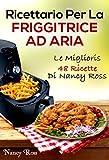 Ricettario Per La Friggitrice Ad Aria: Le Migliori 48 Ricette Di Nancy Ross