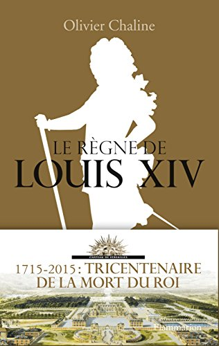 Le règne de Louis XIV par Olivier Chaline