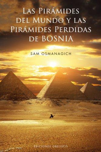 Las Piramides Del Mundo Y Las Piramides Perdidas De Bosnia: 1 (ESTUDIOS Y DOCUMENTOS) por Sam Osmanagich
