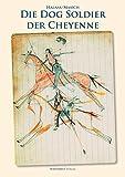 Die Dog Soldiers der Cheyenne - David Halaas, Andrew Masich