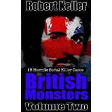 True Crime: British Monsters Vol. 2: 15 Terrifying Tales of Britain's Most Horrific Serial Killers (English Edition)