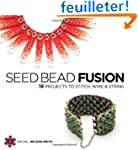 Seed Bead Fusion: 18 Projects to Stit...
