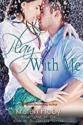 Play With Me (With Me In Seattle) by Kristen Proby (2013-03-01)