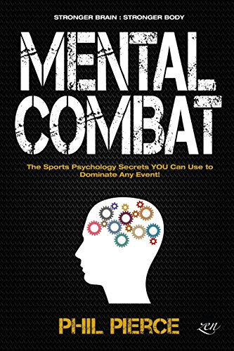 Mental Combat: The Sports Psychology Secrets You Can Use to Dominate Any Event! (Martial Arts, Fitness, Boxing MMA etc) por Phil Pierce