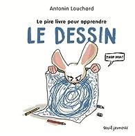 Le pire livre pour apprendre le dessin par Antonin Louchard