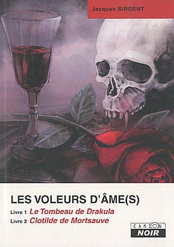 Les voleurs d'âmes : Tome 1, Le Tombeau de Drakula ; Tome 2, Clotilde de Mortsauve par Jacques Sirgent