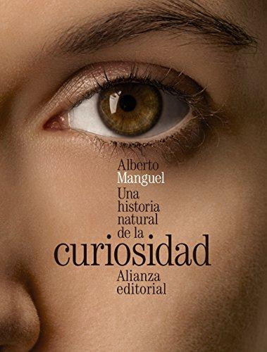 Una historia natural de la curiosidad (Alianza Literaria (Al)) por Alberto Manguel