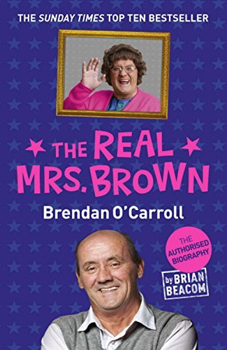 The Real Mrs. Brown: The Authorised Biography of Brendan O'Carroll: Written by Brian Beacom, 2014 Edition, (Reprint) Publisher: Hodder Paperbacks [Paperback]