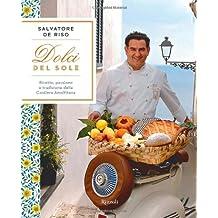 Dolci del sole. Ricette, passione e tradizione della Costiera Amalfitana