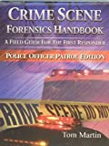 Crime Scene Forensics Handbook: A Field Guide for the First Responder: Police Officer Patrol Edition (2010-01-31)