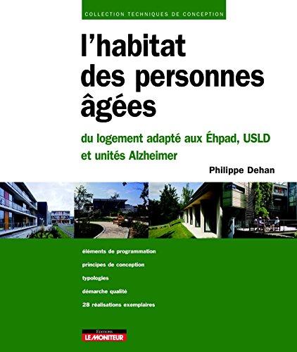 L'habitat des personnes âgées: Du Logement adapté aux Ehpad, USLD et unités Alzheimer