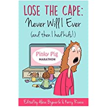 Lose the Cape: Never Will I Ever (and then I had Kids!) (English Edition)