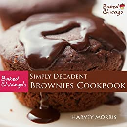 Baked Chicago's Simply Decadent Brownies Cookbook (English Edition) par [Morris, Harvey]