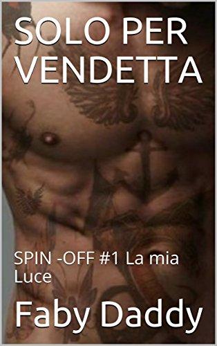 SOLO PER VENDETTA: SPIN -OFF #1 La mia Luce