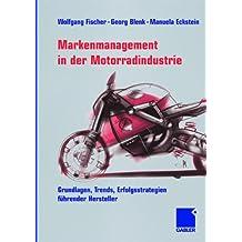 Markenmanagement in der Motorradindustrie: Grundlagen, Trends, Erfolgsstrategien führender Hersteller: Grundlagen, Trends, Erfolgsstrategien Fuhrender Hersteller