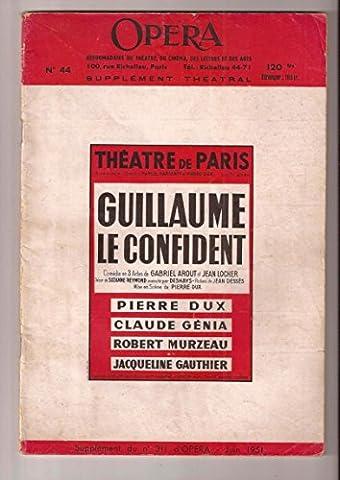 Opéra Supplément théâtral N° 44 : Guillaume le confident, comédie de Gabriel Arout et Jean Locher. Opéra. Juin 1951. Revue. 40 pages. (Littérature, Théâtre, Périodiques, Periodicals)