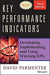 Key Performance Indicators: Developing, Implementing, and Using Winning KPIs by David Parmenter (2015-04-13)