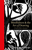 Mindfulness & the Art of Drawing: A creative path to awareness (Mindfulness Series)