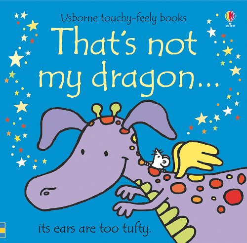 That's Not My Dragon (Usborne Touchy-Feely Board Books)