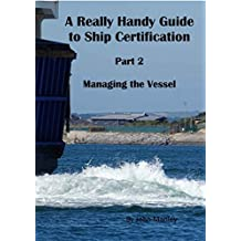 A Really Handy Guide to Ship Certification-Part 2 Managing the Vessel: A Revision Guide (Really Handy Guides to Ship Certification)