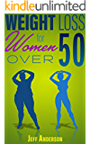 Weight Loss for Women Over 50: The Ultimate Weight Loss Guide to Look and Feel Young Again (Weight Loss, Lose Weight Fast, How to Lose Weight, Weight Loss ... Loss for Women, Lose Weight, Burn Fat)