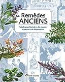 Remèdes anciens - Fabuleuses histoires de plantes et secrets de fabrication