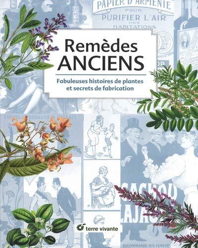Remèdes anciens : Fabuleuses histoires de plantes et secrets de fabrication par Collectif