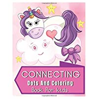 Connecting Dots And Coloring Book For Kids: Fun Dot to Dot Puzzles Workbook And Rainbow Unicorn Coloring Connect The Dots Pages For Preschoolers Toddlers, Boys And Girls