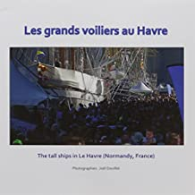 Les grands voiliers au Havre : The tall ships in Le Havre (Normandy, France)